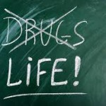 Drugs no life yes